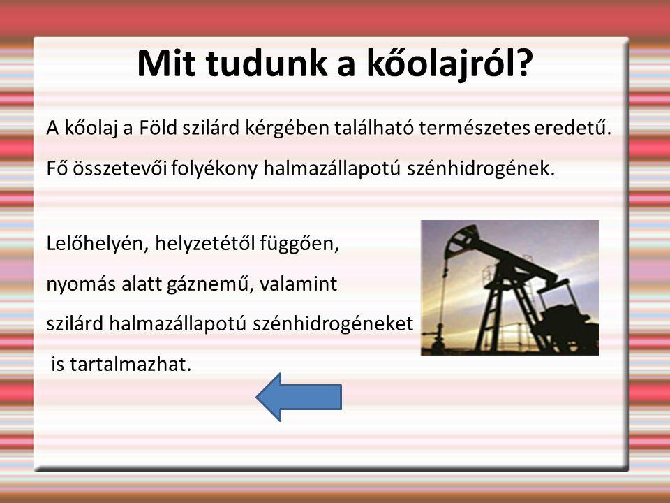 Mit tudunk a kőolajról.A kőolaj a Föld szilárd kérgében található természetes eredetű.