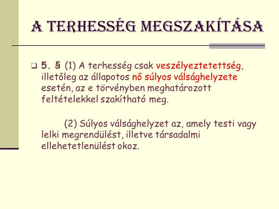 A terhesség megszakítása 6.§ (1) A terhesség a 12.