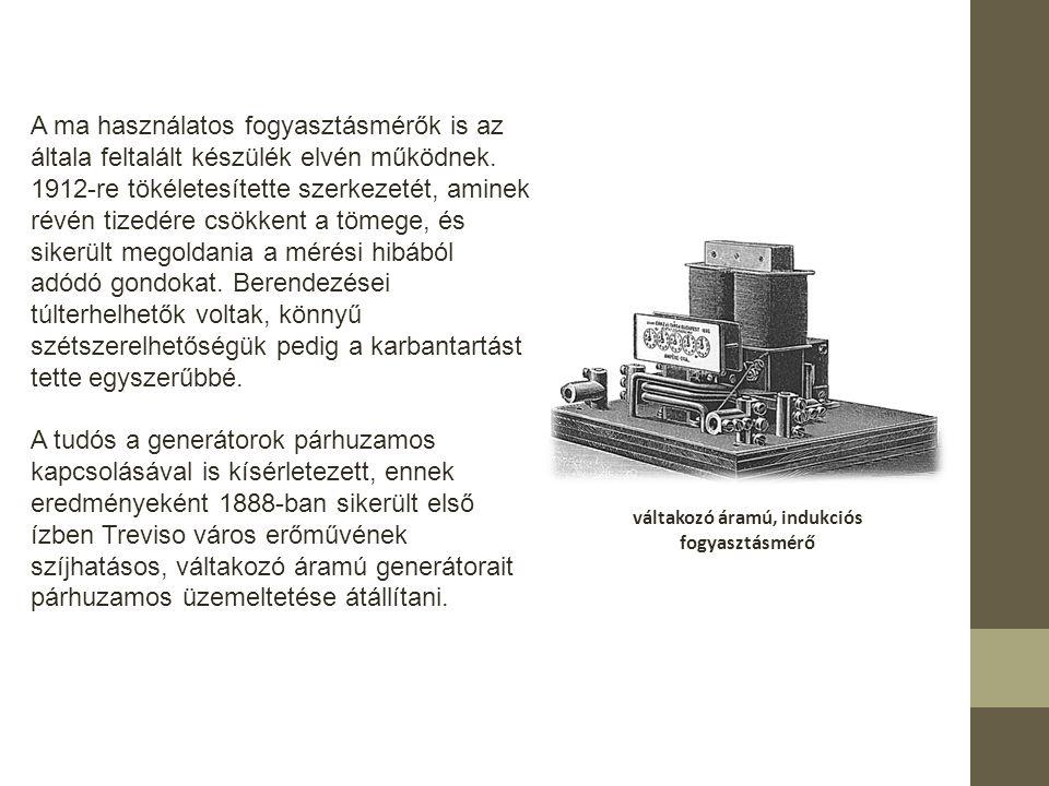 A ma használatos fogyasztásmérők is az általa feltalált készülék elvén működnek.