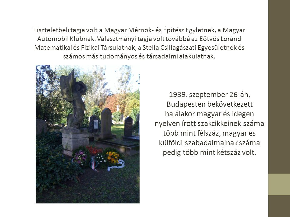 Tiszteletbeli tagja volt a Magyar Mérnök- és Építész Egyletnek, a Magyar Automobil Klubnak.