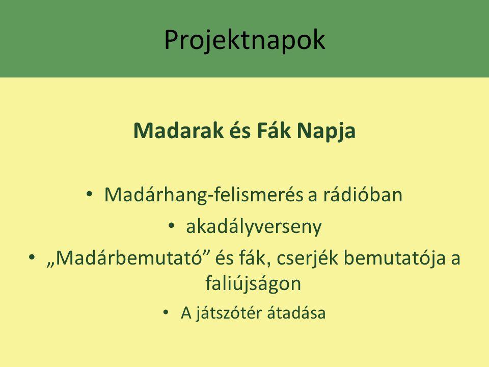 """Projektnapok Madarak és Fák Napja Madárhang-felismerés a rádióban akadályverseny """"Madárbemutató"""" és fák, cserjék bemutatója a faliújságon A játszótér"""