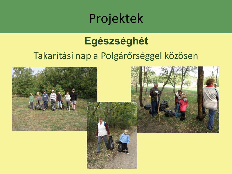 Projektek Egészséghét Takarítási nap a Polgárőrséggel közösen