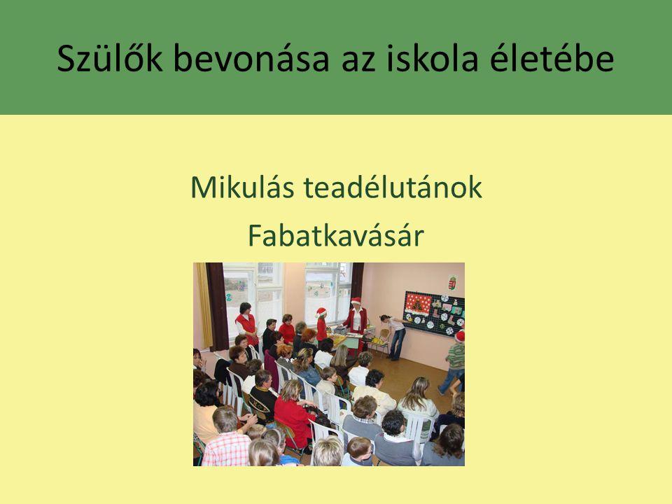 Szülők bevonása az iskola életébe Mikulás teadélutánok Fabatkavásár