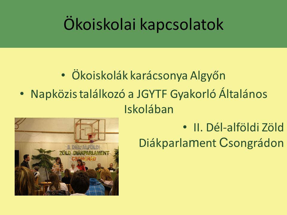 Ökoiskolai kapcsolatok Ökoiskolák karácsonya Algyőn Napközis találkozó a JGYTF Gyakorló Általános Iskolában II. Dél-alföldi Zöld Diákparla m ent C son