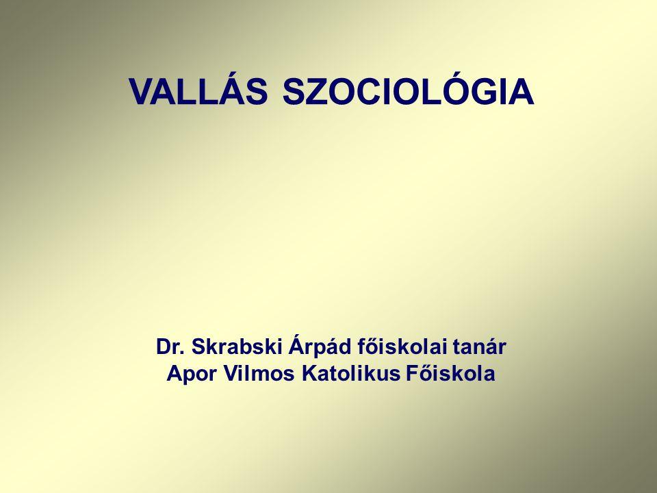 Dr. Skrabski Árpád főiskolai tanár Apor Vilmos Katolikus Főiskola VALLÁS SZOCIOLÓGIA