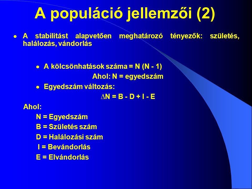A populáció jellemzői (2)  A kölcsönhatások száma = N (N - 1) Ahol: N = egyedszám  Egyedszám változás: ∆N = B - D + I - E Ahol: N = Egyedszám B = Sz
