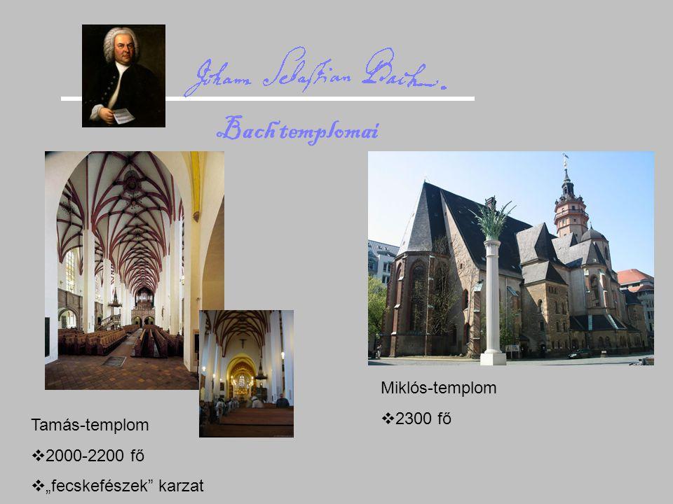 """Bach templomai Tamás-templom  2000-2200 fő  """"fecskefészek"""" karzat Miklós-templom  2300 fő"""