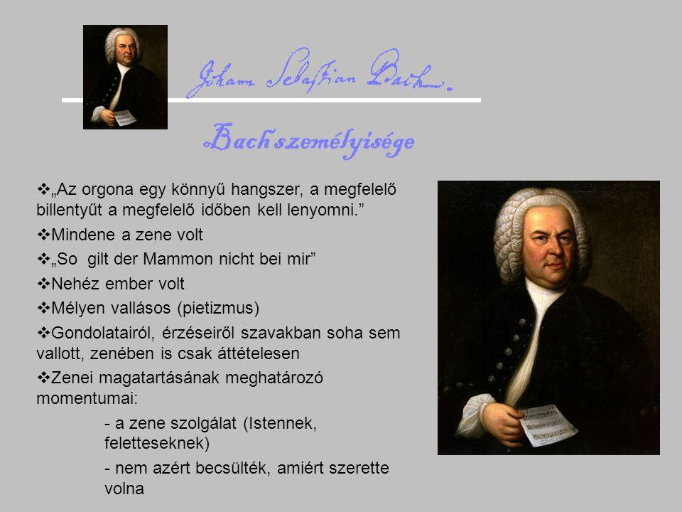 """Bach személyisége  """"Az orgona egy könnyű hangszer, a megfelelő billentyűt a megfelelő időben kell lenyomni.""""  Mindene a zene volt  """"So gilt der Mam"""
