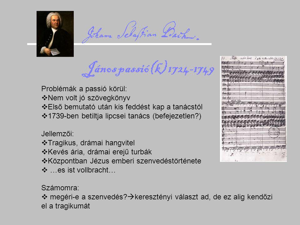 János passió(k) 1724-1749 Problémák a passió körül:  Nem volt jó szövegkönyv  Első bemutató után kis feddést kap a tanácstól  1739-ben betiltja lip
