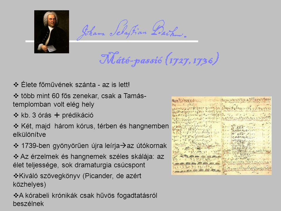 Máté-passió (1727, 1736)  Élete főművének szánta - az is lett!  több mint 60 fős zenekar, csak a Tamás- templomban volt elég hely  kb. 3 órás  pré