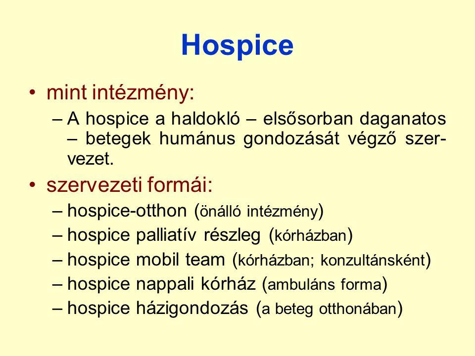 Hospice mint intézmény: –A hospice a haldokló – elsősorban daganatos – betegek humánus gondozását végző szer- vezet.