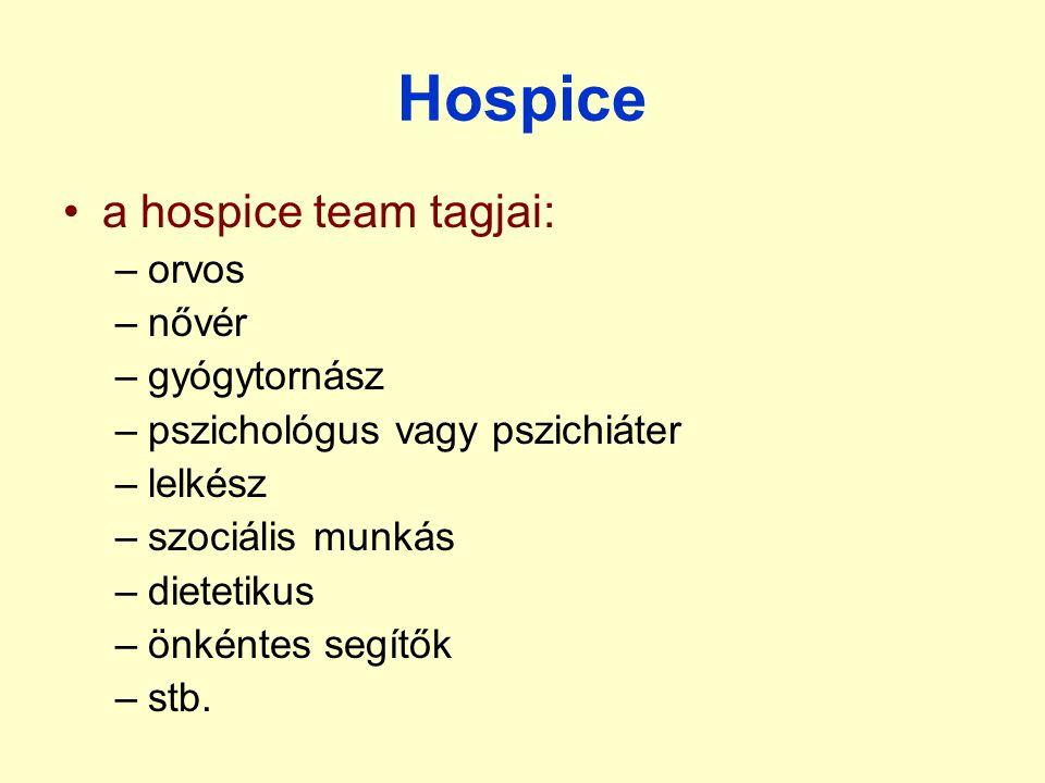 Hospice a hospice team tagjai: –orvos –nővér –gyógytornász –pszichológus vagy pszichiáter –lelkész –szociális munkás –dietetikus –önkéntes segítők –stb.