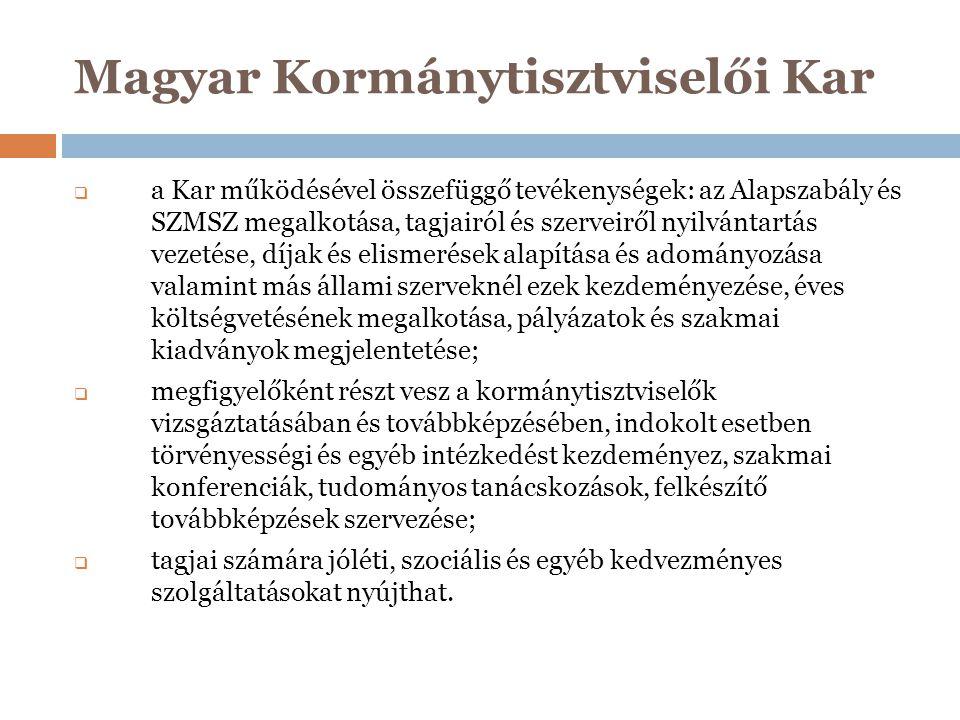 Magyar Kormánytisztviselői Kar  a Kar működésével összefüggő tevékenységek: az Alapszabály és SZMSZ megalkotása, tagjairól és szerveiről nyilvántartá