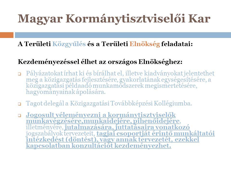 Magyar Kormánytisztviselői Kar A Területi Közgyűlés és a Területi Elnökség feladatai: Kezdeményezéssel élhet az országos Elnökséghez:  Pályázatokat í