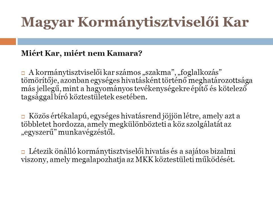 """Magyar Kormánytisztviselői Kar Miért Kar, miért nem Kamara?  A kormánytisztviselői kar számos """"szakma"""", """"foglalkozás"""" tömörítője, azonban egységes hi"""