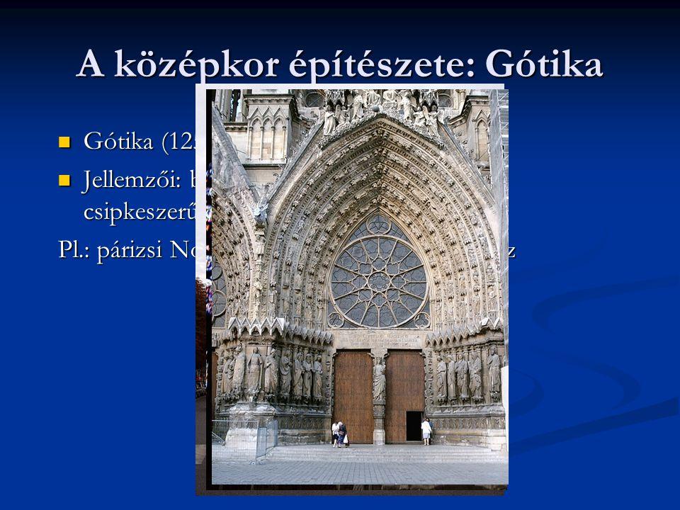 A középkor építészete: Gótika Gótika (1250-1500) Gótika (1250-1500) Jellemzői: boltív, támpillér, oszloperdő, csipkeszerűen áttört fal Jellemzői: bolt