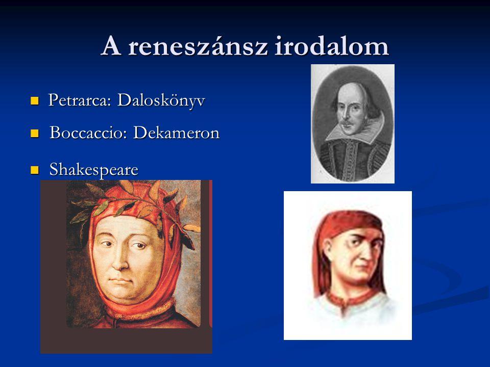 A reneszánsz irodalom Petrarca: Daloskönyv Petrarca: Daloskönyv Boccaccio: Dekameron Boccaccio: Dekameron Shakespeare Shakespeare
