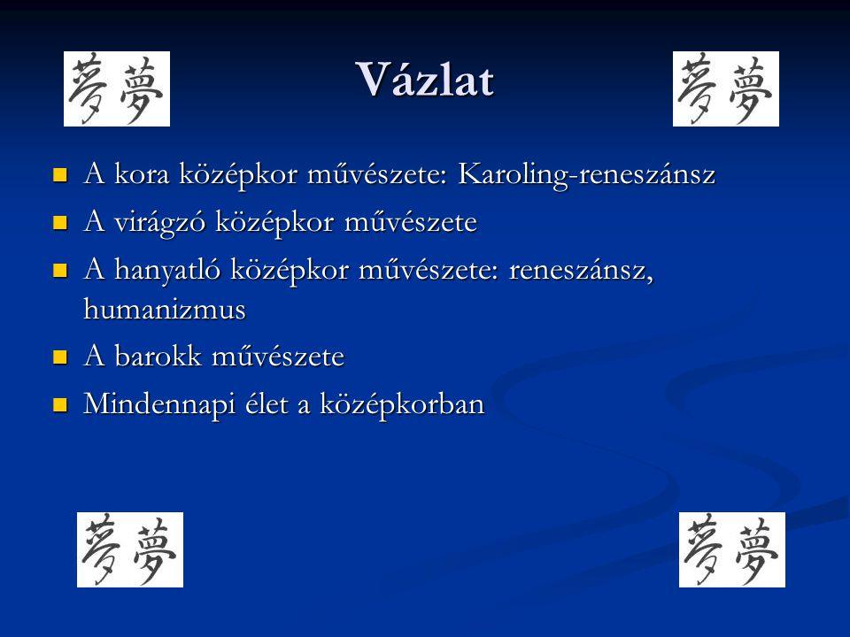Vázlat A kora középkor művészete: Karoling-reneszánsz A kora középkor művészete: Karoling-reneszánsz A virágzó középkor művészete A virágzó középkor m