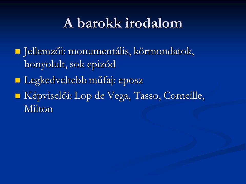A barokk irodalom Jellemzői: monumentális, körmondatok, bonyolult, sok epizód Jellemzői: monumentális, körmondatok, bonyolult, sok epizód Legkedvelteb