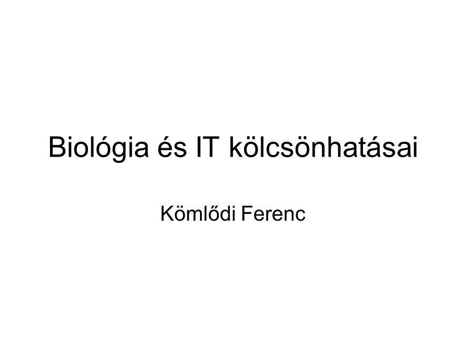 Biológia és IT kölcsönhatásai Kömlődi Ferenc