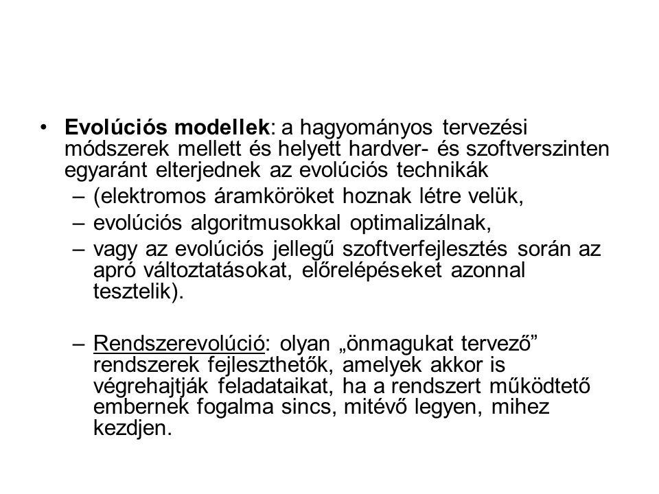 Evolúciós modellek: a hagyományos tervezési módszerek mellett és helyett hardver- és szoftverszinten egyaránt elterjednek az evolúciós technikák –(ele