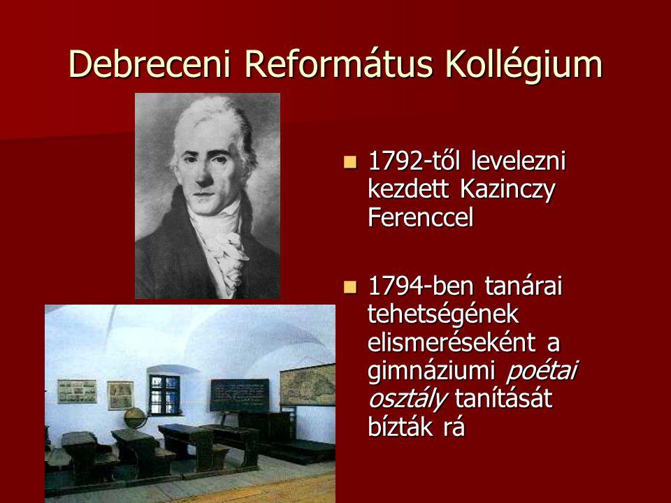 1792-től levelezni kezdett Kazinczy Ferenccel 1792-től levelezni kezdett Kazinczy Ferenccel 1794-ben tanárai tehetségének elismeréseként a gimnáziumi poétai osztály tanítását bízták rá 1794-ben tanárai tehetségének elismeréseként a gimnáziumi poétai osztály tanítását bízták rá