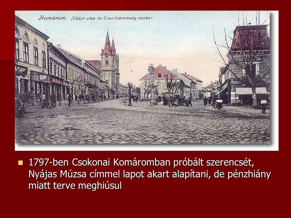 Komárom 1797-ben Csokonai Komáromban próbált szerencsét, Nyájas Múzsa címmel lapot akart alapítani, de pénzhiány miatt terve meghiúsul 1797-ben Csokon