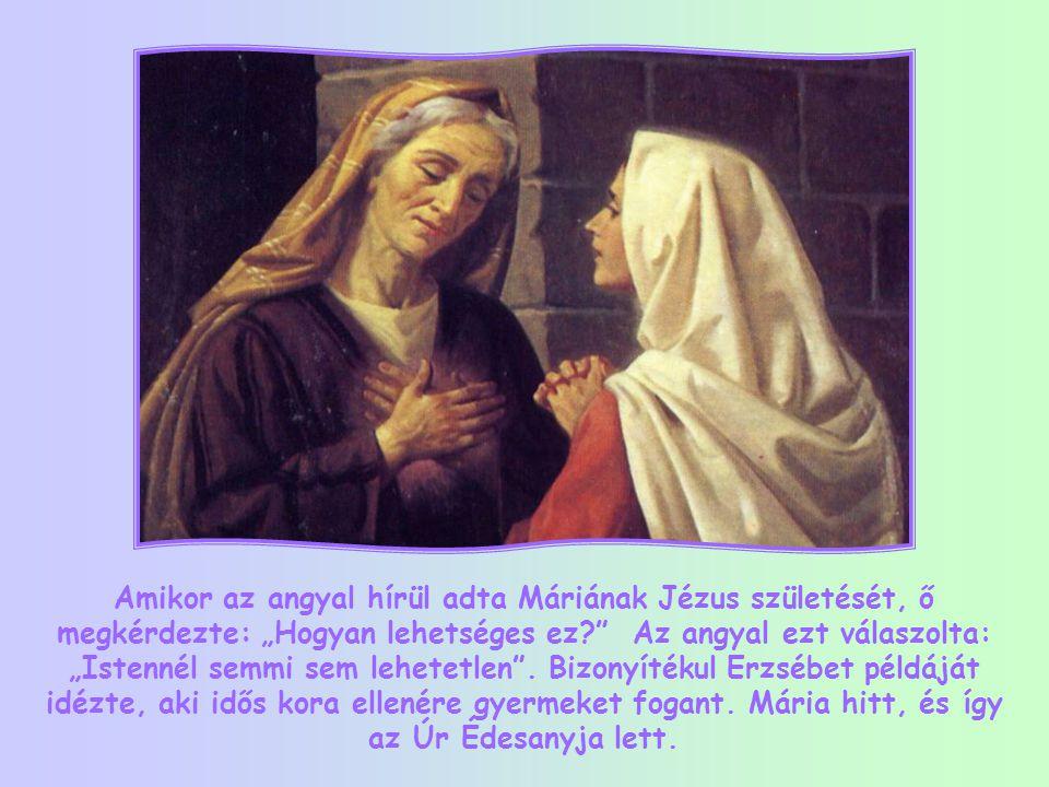 """Amikor az angyal hírül adta Máriának Jézus születését, ő megkérdezte: """"Hogyan lehetséges ez? Az angyal ezt válaszolta: """"Istennél semmi sem lehetetlen ."""