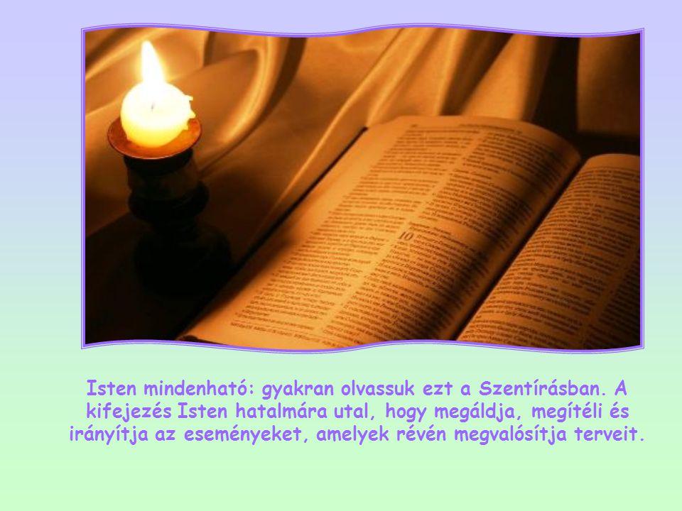 Isten mindenható: gyakran olvassuk ezt a Szentírásban.