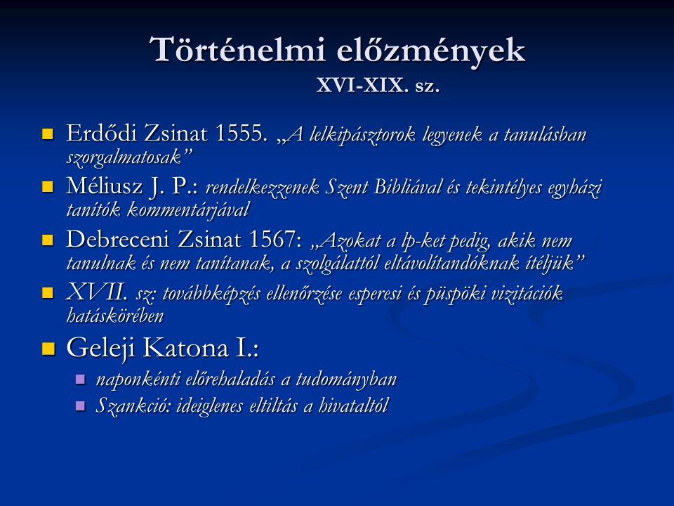 """Történelmi előzmények XVI-XIX. sz. Erdődi Zsinat 1555. """"A lelkipásztorok legyenek a tanulásban szorgalmatosak"""" Erdődi Zsinat 1555. """"A lelkipásztorok l"""