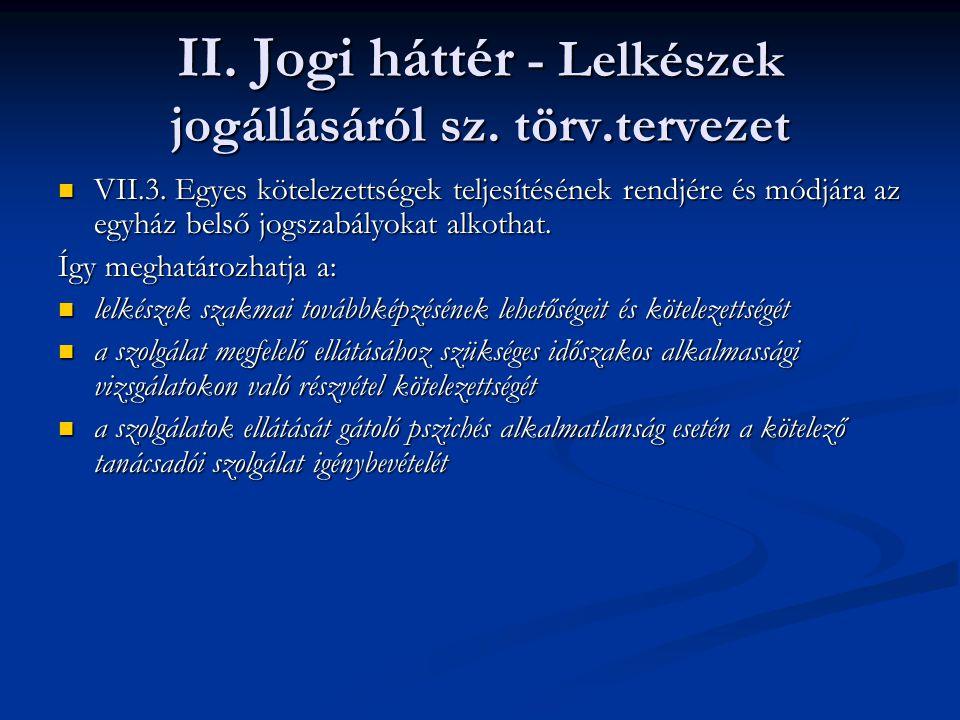 II. Jogi háttér - Lelkészek jogállásáról sz. törv.tervezet VII.3. Egyes kötelezettségek teljesítésének rendjére és módjára az egyház belső jogszabályo