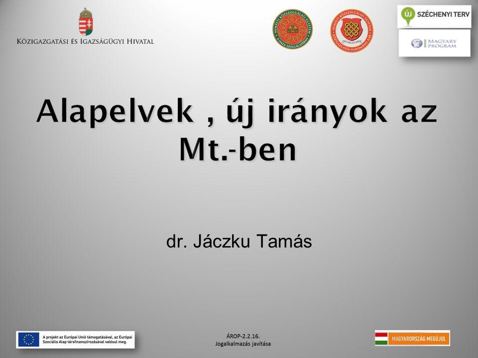 Alapelvek, új irányok az Mt.-ben dr. Jáczku Tamás