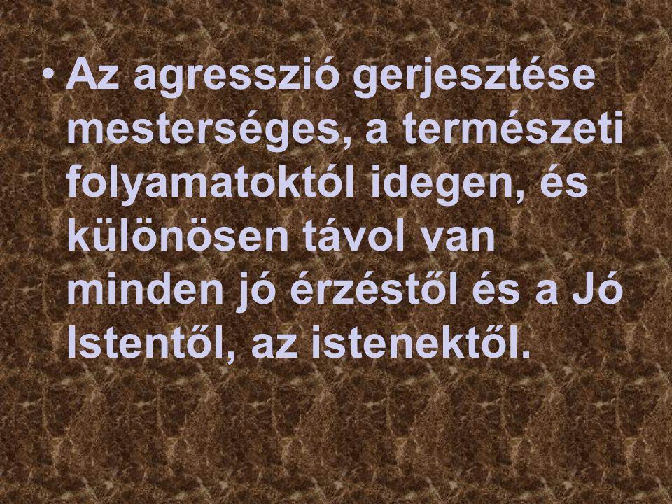 Az agresszió gerjesztése mesterséges, a természeti folyamatoktól idegen, és különösen távol van minden jó érzéstől és a Jó Istentől, az istenektől.