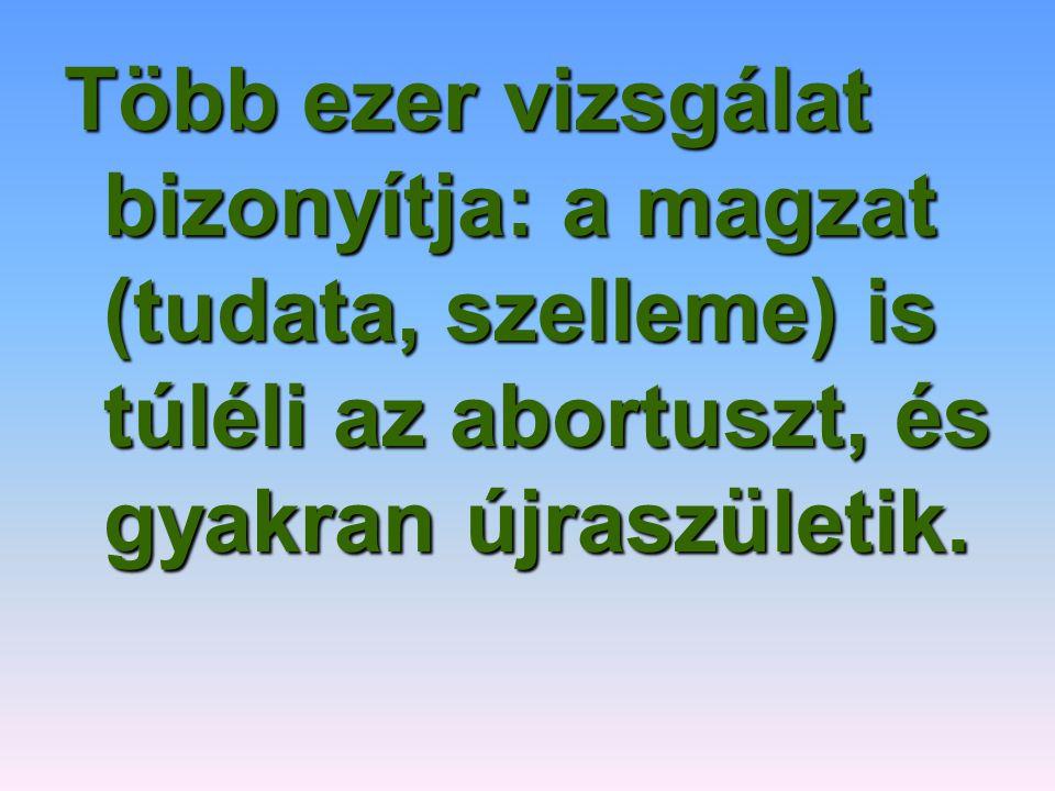 Több ezer vizsgálat bizonyítja: a magzat (tudata, szelleme) is túléli az abortuszt, és gyakran újraszületik.