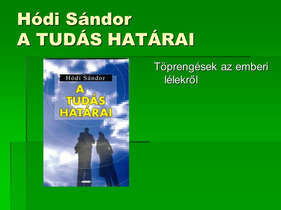 Hódi Sándor A TUDÁS HATÁRAI Töprengések az emberi lélekről