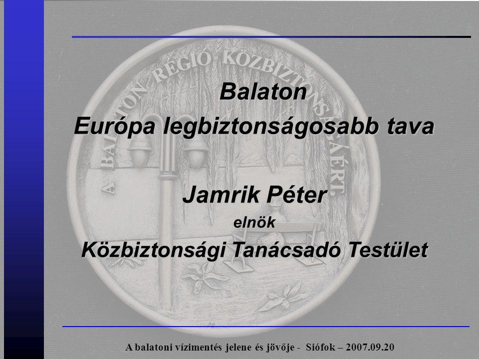 Balaton Európa legbiztonságosabb tava Jamrik Péter elnök Közbiztonsági Tanácsadó Testület A balatoni vízimentés jelene és jövője - Siófok – 2007.09.20