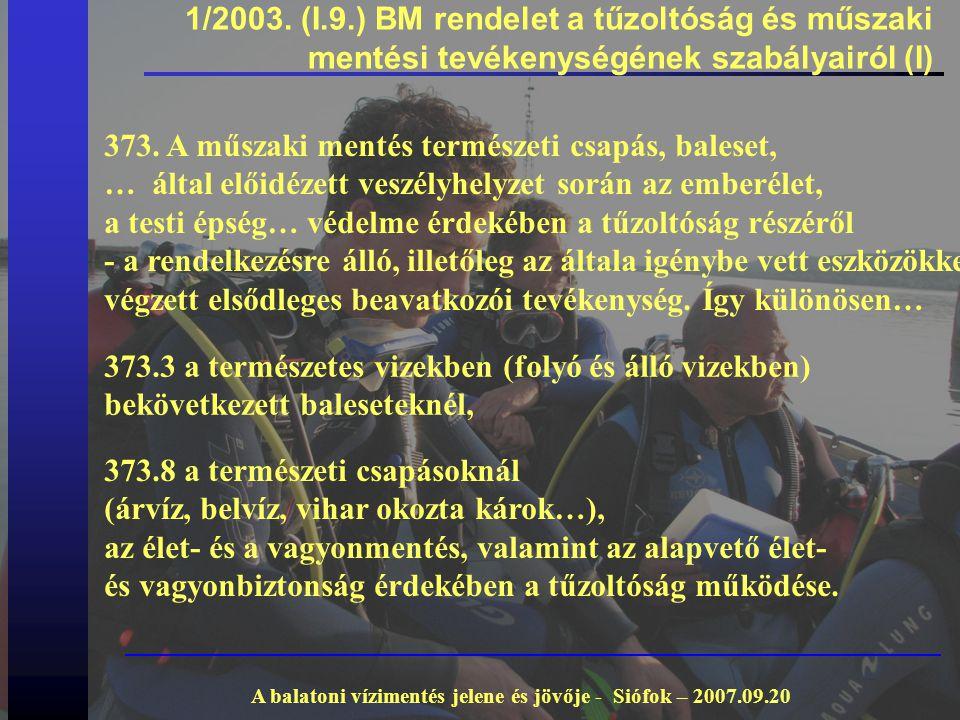 1/2003. (I.9.) BM rendelet a tűzoltóság és műszaki mentési tevékenységének szabályairól (I) 373. A műszaki mentés természeti csapás, baleset, … által