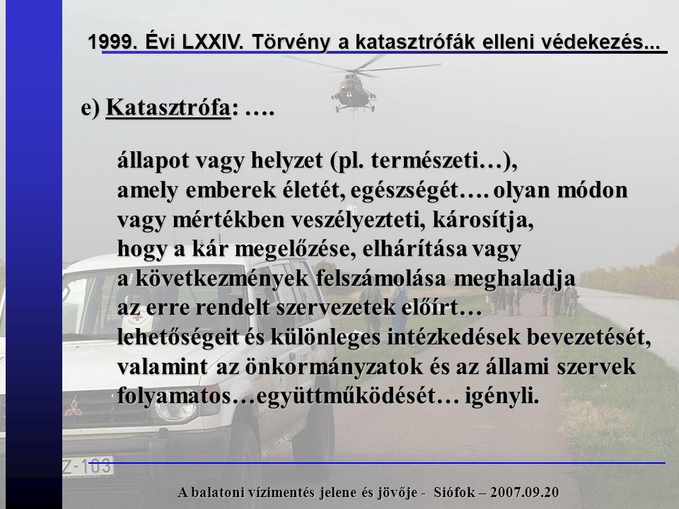 1999. Évi LXXIV. Törvény a katasztrófák elleni védekezés... állapot vagy helyzet (pl. természeti…), amely emberek életét, egészségét…. olyan módon vag