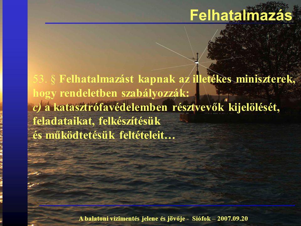 Felhatalmazás A balatoni vízimentés jelene és jövője - Siófok – 2007.09.20 53. § Felhatalmazást kapnak az illetékes miniszterek, hogy rendeletben szab