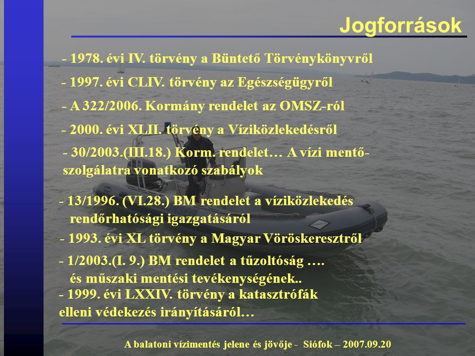 Jogforrások A balatoni vízimentés jelene és jövője - Siófok – 2007.09.20 - 1978. évi IV. törvény a Büntető Törvénykönyvről - 1997. évi CLIV. törvény a
