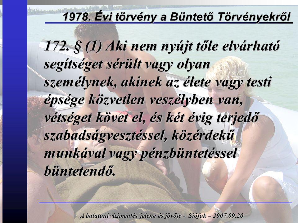 1978. Évi törvény a Büntető Törvényekről 172. § (1) Aki nem nyújt tőle elvárható segítséget sérült vagy olyan személynek, akinek az élete vagy testi é