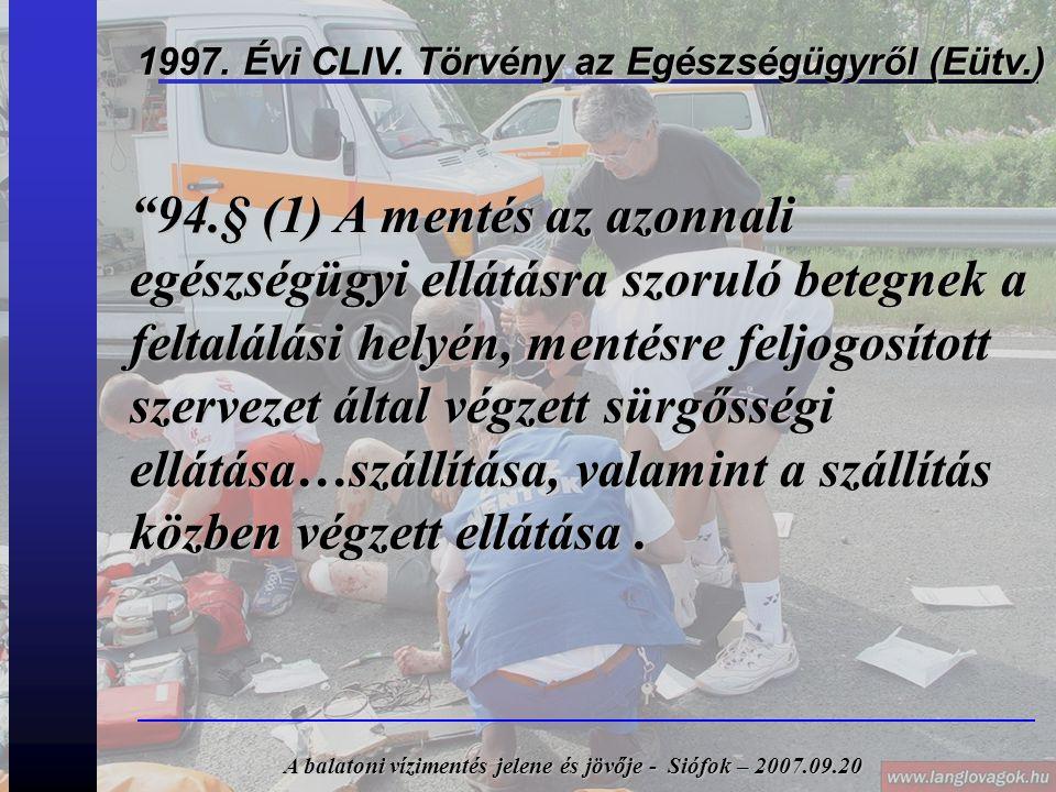 """1997. Évi CLIV. Törvény az Egészségügyről (Eütv.) """"94.§ (1) A mentés az azonnali egészségügyi ellátásra szoruló betegnek a feltalálási helyén, mentésr"""
