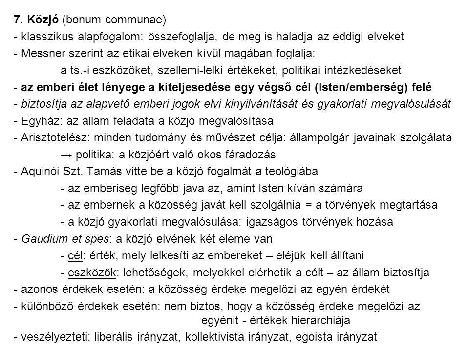 7. Közjó (bonum communae) - klasszikus alapfogalom: összefoglalja, de meg is haladja az eddigi elveket - Messner szerint az etikai elveken kívül magáb