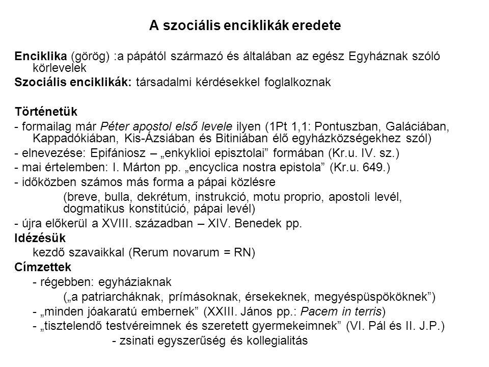 """A szociális enciklikák eredete Enciklika (görög) :a pápától származó és általában az egész Egyháznak szóló körlevelek Szociális enciklikák: társadalmi kérdésekkel foglalkoznak Történetük - formailag már Péter apostol első levele ilyen (1Pt 1,1: Pontuszban, Galáciában, Kappadókiában, Kis-Ázsiában és Bitiniában élő egyházközségekhez szól) - elnevezése: Epifániosz – """"enkyklioi episztolai formában (Kr.u."""