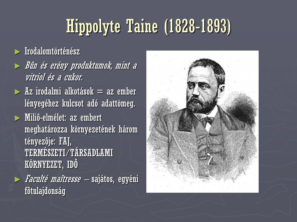 Hippolyte Taine (1828-1893) ► Irodalomtörténész ► Bûn és erény produktumok, mint a vitriol és a cukor. ► Az irodalmi alkotások = az ember lényegéhez k