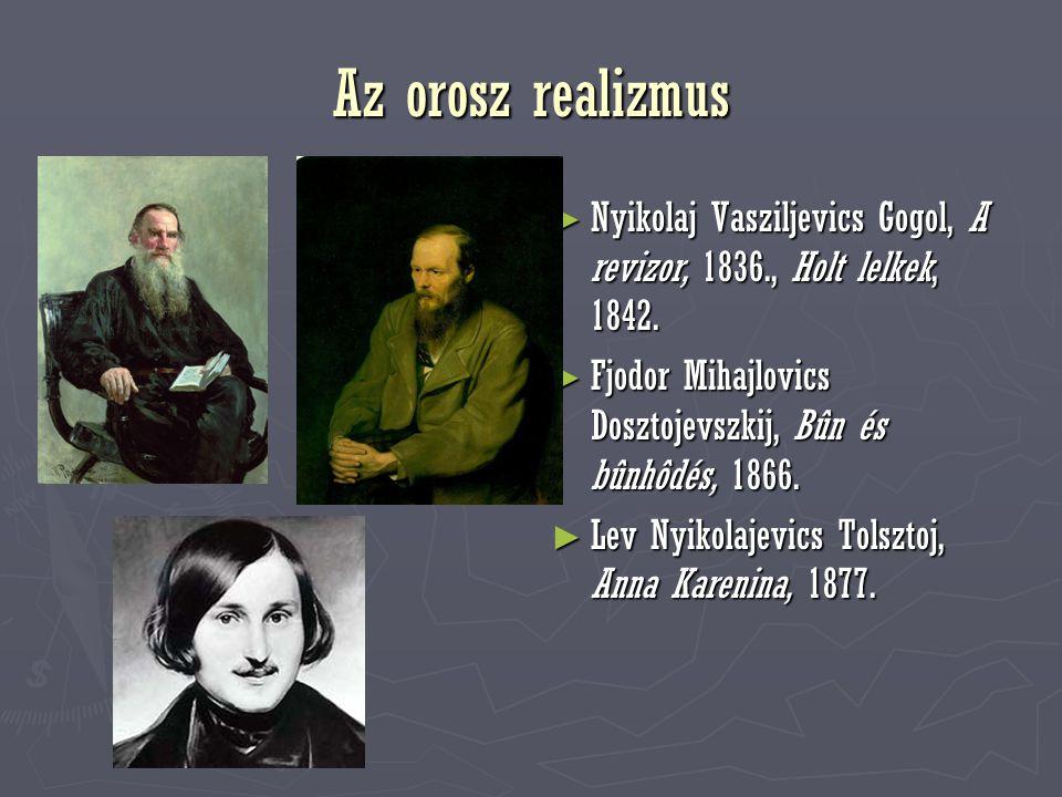 Az orosz realizmus ► Nyikolaj Vasziljevics Gogol, A revizor, 1836., Holt lelkek, 1842. ► Fjodor Mihajlovics Dosztojevszkij, Bûn és bûnhôdés, 1866. ► L