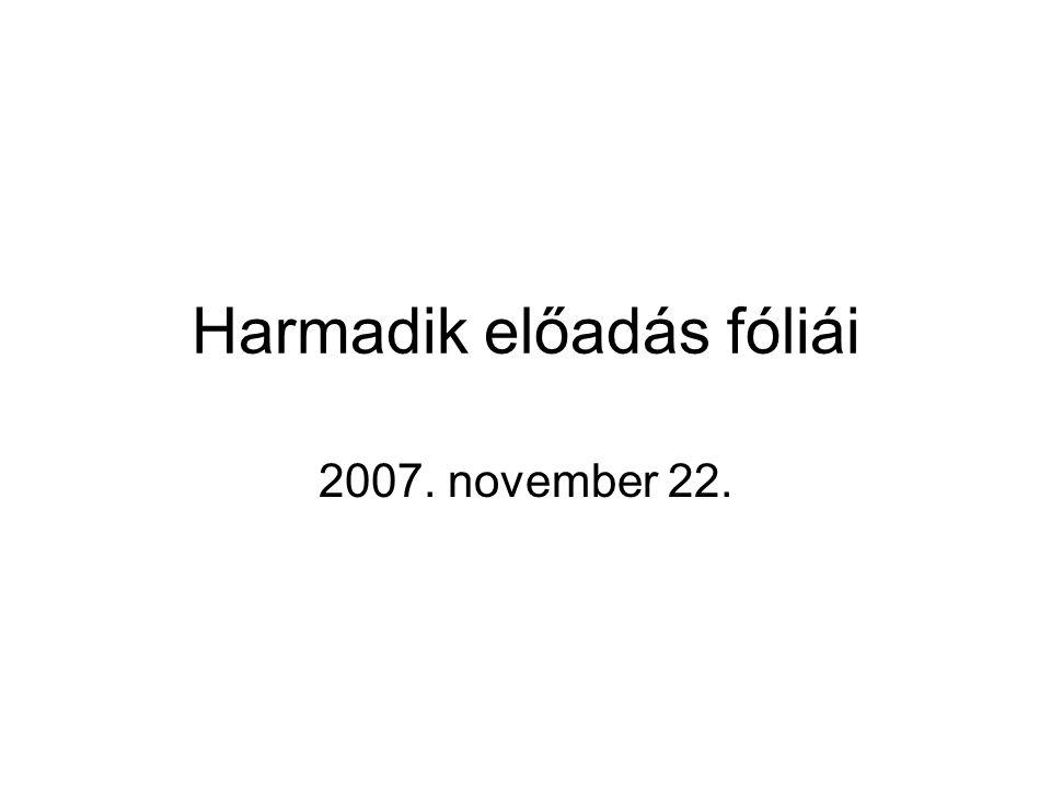 Harmadik előadás fóliái 2007. november 22.