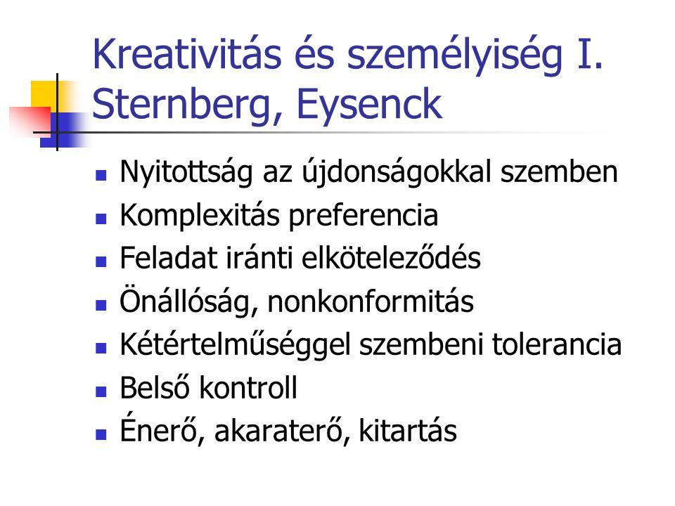 Kreativitás és személyiség I. Sternberg, Eysenck Nyitottság az újdonságokkal szemben Komplexitás preferencia Feladat iránti elköteleződés Önállóság, n