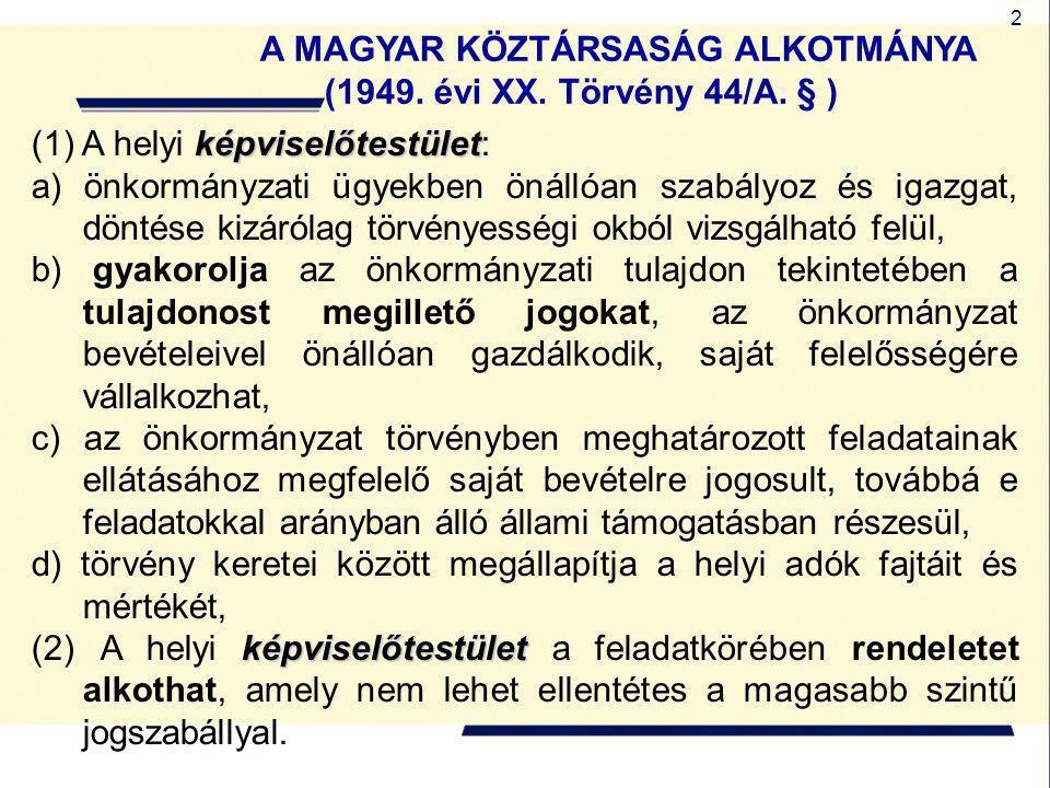 2 A MAGYAR KÖZTÁRSASÁG ALKOTMÁNYA (1949. évi XX. Törvény 44/A. § ) képviselőtestület (1) A helyi képviselőtestület: a) önkormányzati ügyekben önállóan