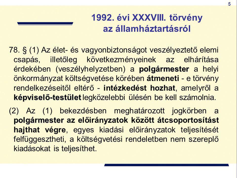 5 1992. évi XXXVIII. törvény az államháztartásról polgármester képviselő-testület 78. § (1) Az élet- és vagyonbiztonságot veszélyeztető elemi csapás,